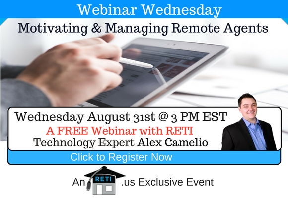 "—–   RETI's FREE Webinar Wednesdays  —– August 31st / This Weeks Topic ———   ""Motivating & Managing Remote Real Estate Agents"" with Alex Camelio"