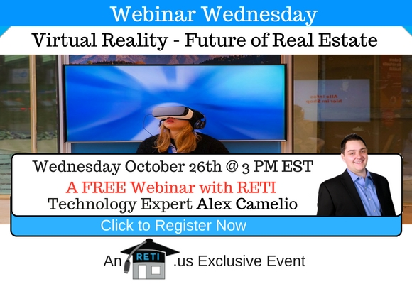 "—- RETI's FREE Webinar Wednesdays  —- October 26th / This Weeks Topic —-  ""Virtual Reality – The Future of Real Estate"" w Alex Camelio"