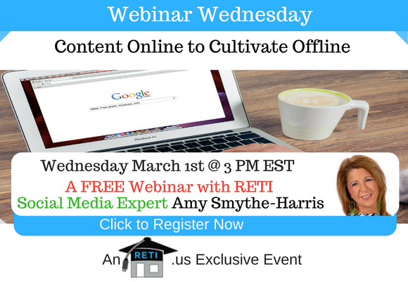 —- RETI's FREE Webinar Wednesdays  —- March 1st / This Week's Topic —-  Content Online to Cultivate Offline w Amy Smythe-Harris