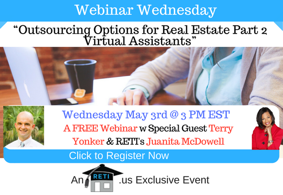 —- RETI's FREE Webinar Wednesdays  —- May 3rd / This Week's Topic —- Outsourcing for Real Estate Part 2:  Virtual Assistants w Juanita McDowell &  Terrence Yonker