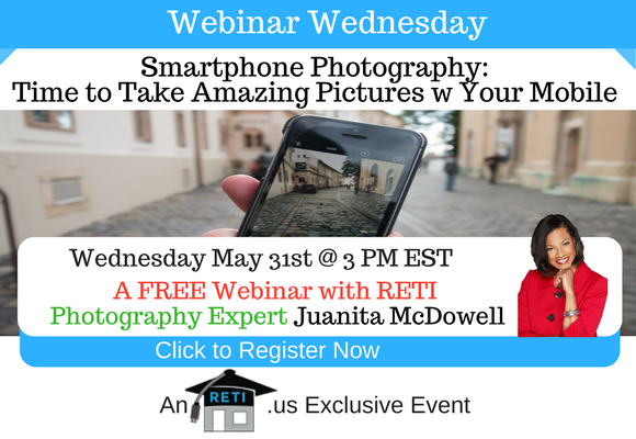 —- RETI's FREE Webinar Wednesdays  —- May 31st / This Week's Topic —- Smartphone Photography: Time to Take Amazing Pictures w Your Mobile Devices w Juanita McDowell