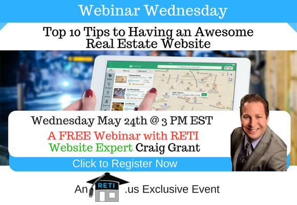 —- RETI's FREE Webinar Wednesdays  —- May 24th / This Week's Topic —- Top 10 Tips to Having an Awesome Real Estate Website Webinar w Craig Grant