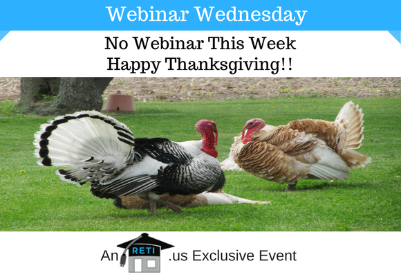 —- RETI's FREE Webinar Wednesdays  —- November 22nd / This Week's Topic —- 1No Webinar, Happy Thanksgiving!