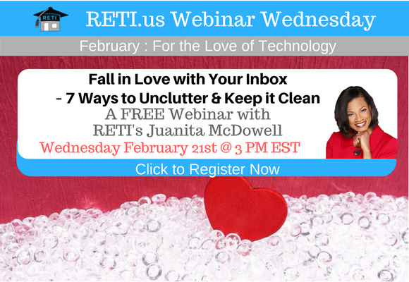 —- RETI's FREE Webinar Wednesdays  —- February 21st / This Week's Topic —-  Fall in Love with Your Inbox Again w Juanita McDowell