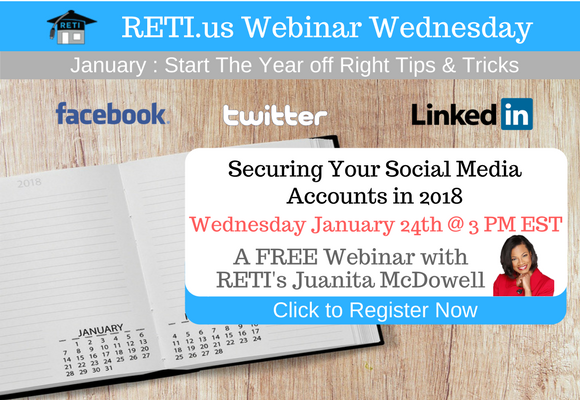 —- RETI's FREE Webinar Wednesdays  —- January 24th / This Week's Topic —-  Securing Your Social Media Accounts in 2018 w Juanita McDowell