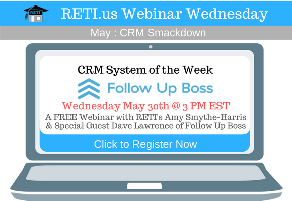 —- RETI's FREE Webinar Wednesdays  —- May 30th / This Week's Topic —- Follow Up Boss is the Boss of Listing Management w Dave Lawrence of FUB & RETI's Amy Smythe-Harris