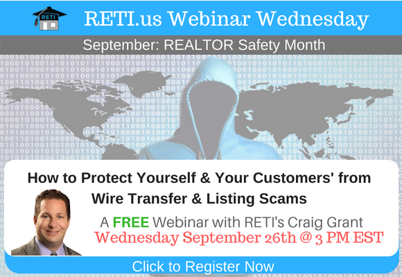 —- RETI's FREE Webinar Wednesdays  —- September 26th / This Week's Topic —-  REALTOR Safety Series #4 – Protect Yourself & Your Clients from Wire Transfer, Listing Scams, Hackers & More w Craig Grant
