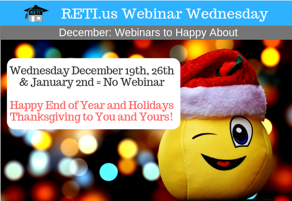 —- RETI's FREE Webinar Wednesdays  —- No Webinar 12/19, 12/26 or 1/2 – Happy Holidays