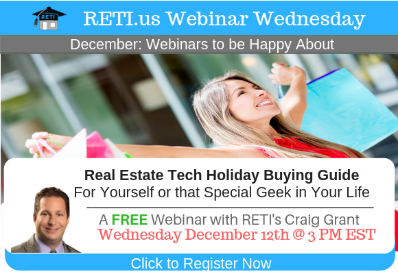 —- RETI's FREE Webinar Wednesdays  —- This Week's Topic 12/12 —-  Your Real Estate Technology Holiday Buying Guide w Craig Grant