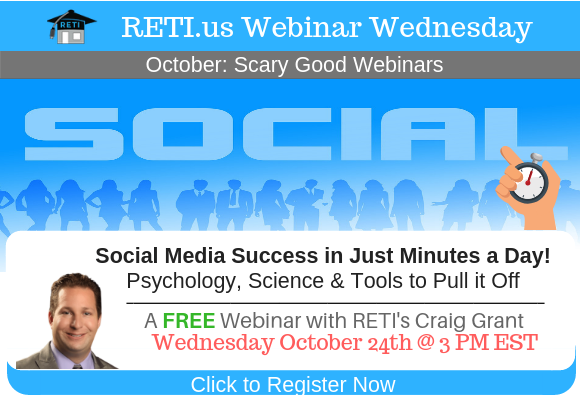 —- RETI's FREE Webinar Wednesdays  —- October 24th / This Week's Topic —-  Social Media Success in Just Minutes a Day w Craig Grant