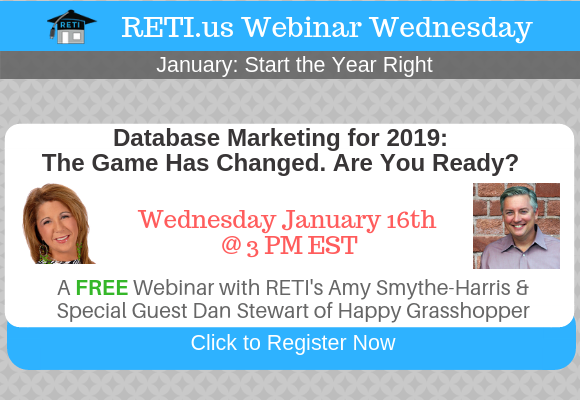 —- RETI's FREE Webinar Wednesdays  —- 1/16 YDatabase Marketing for 2019: The Game has Changed.  Are You Ready? w/ Dan Stewart & Amy Smythe-Harris
